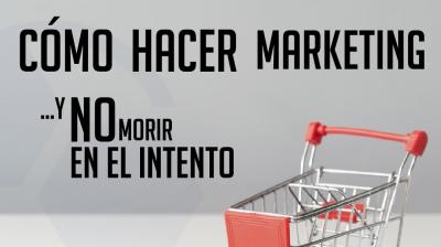 Como Hacer Marketing y no morir en el intento (Masterclass)